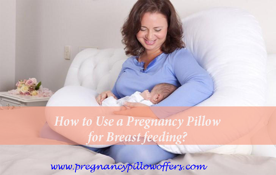 How to Use a Pregnancy Pillow for Breastfeeding
