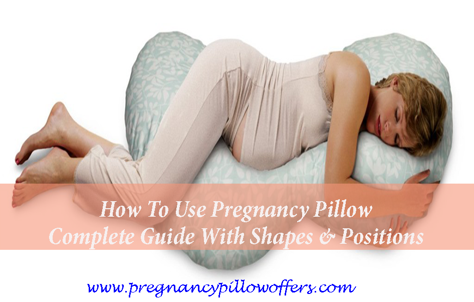How To Use Pregnancy Pillow Complete Guide With Shapes & Positions