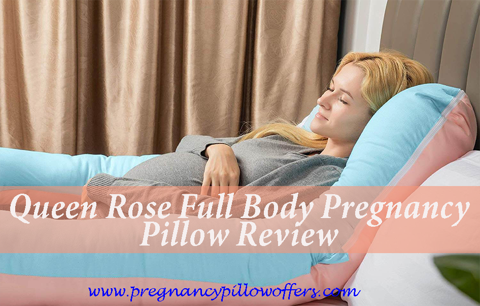 Queen Rose Full Body Pregnancy Pillow Review 2021
